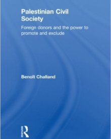 Benoit Challand (2008) — Palestinian Civil Society: Foreign Donors and the Power to Promote and Exclude