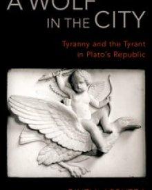 Cinzia Arruzza (2018) – A Wolf in the City: Tyranny and the Tyrant in Plato's Republic