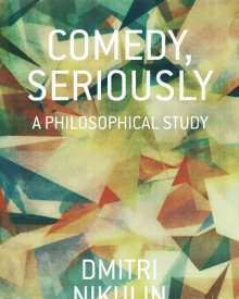 Dmitri Nikulin (2014) — Comedy, Seriously: A Philosophical Study