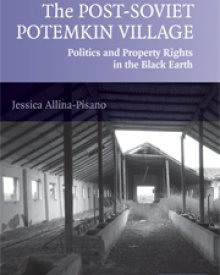 Jessica Allina-Pisano (2007) — The Post-Soviet Potemkin Village: Politics and Property Rights in the Black Earth