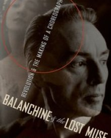 Elizabeth Kendall (2015) — Balanchine & the Lost Muse: Revolution & the Making of a Choreographer