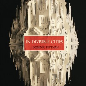 Dominic Pettman (2013) — In Divisible Cities: A Phanto-Cartographical Missive