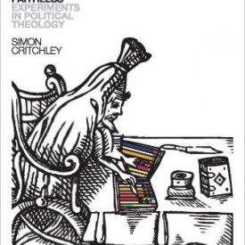 Simon Critchley (2012) — Faith of the Faithless: Experiments in Political Theology