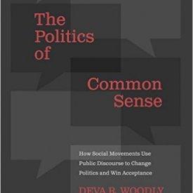 Deva Woodly (2015) — The Politics of Common Sense: How Social Movements Use Public Discourse to Change Politics and Win Acceptance