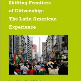 Carlos Forment et al. (2012) — Shifting Frontiers of Citizenship: The Latin American Experience