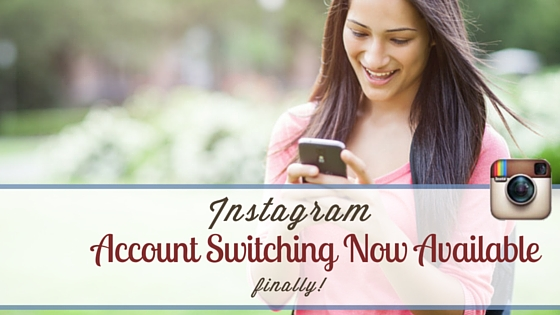 Instagram Account Switching Now Available Finally Social Savvy Geek