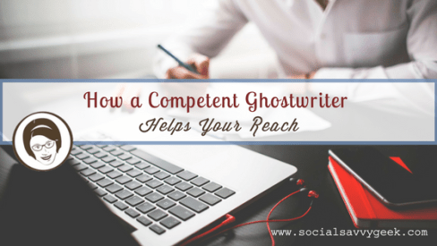 How a Competent Ghostwriter Helps Your Reach