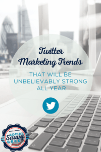 Twitter Marketing Trends That Will be Unbelievably Strong All Year