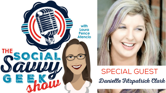 The Social Savvy Geek Show Podcast Season 3 Episode 3 Guest Danielle Fitzpatrick Clark