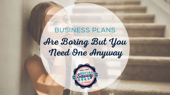 Business Plans Are Boring But You Need One Anyway