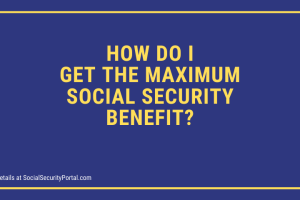 """How do I get the Maximum Social Security  Benefit"""