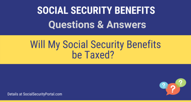 """""""Will My Social Security Benefits be Taxed"""""""