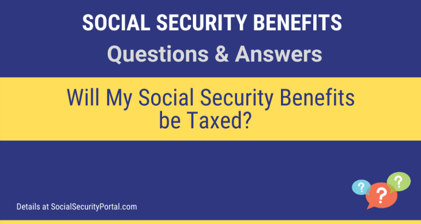 """Will My  Social Security Benefits be Taxed"""