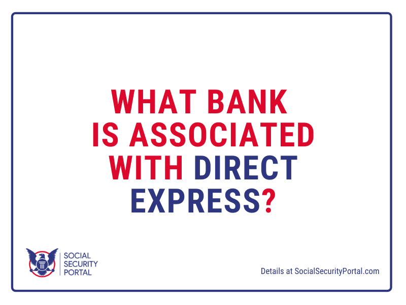 """""""What bank is associated with Direct Express"""""""
