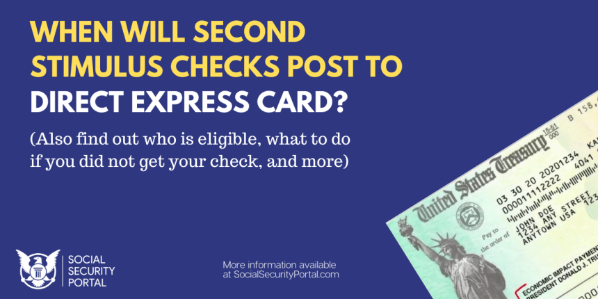 """When will second stimulus checks post to Direct Express Card"""