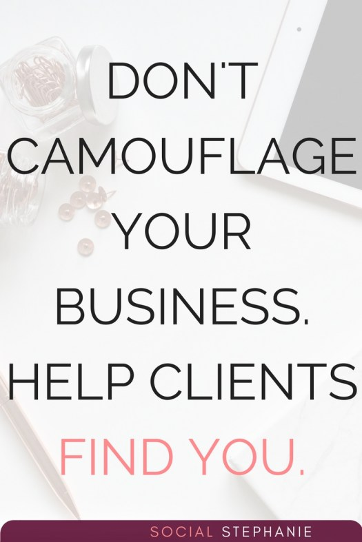 Don't camouflage your business. Help clients find you. https://socialstephanie.com/coaching-facebook-page/