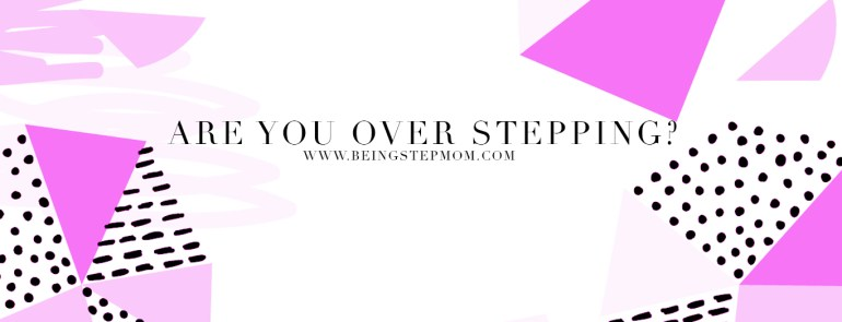 Are You Over Stepping?