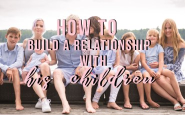 How to Build a Relationship with His Children