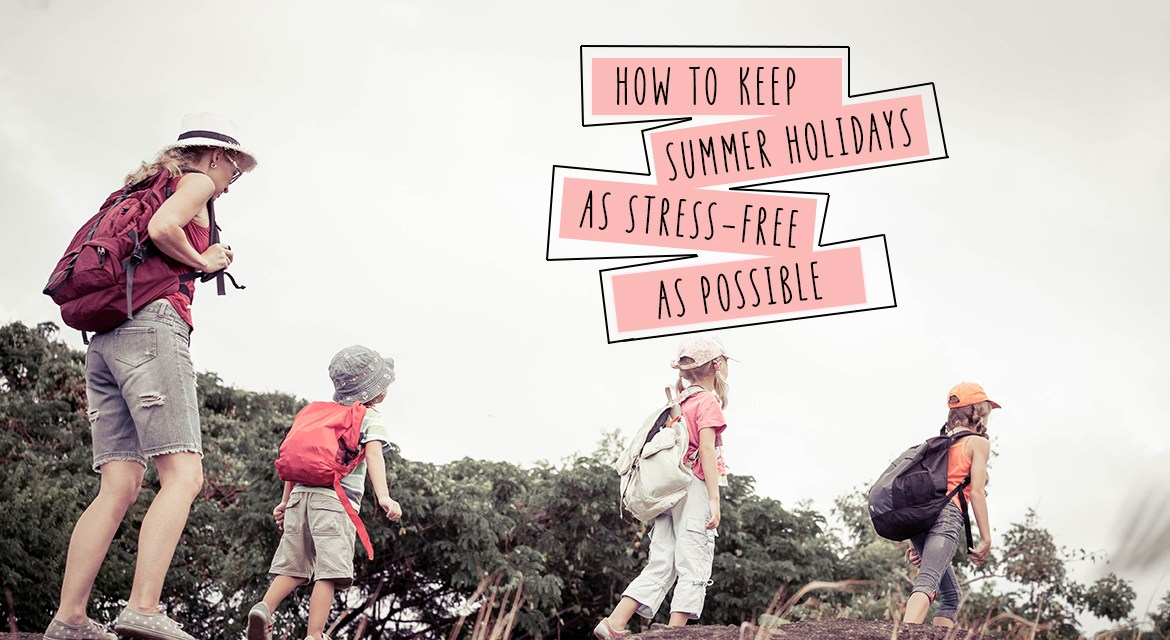 How To Keep Summer Holidays As Stress-Free As Possible