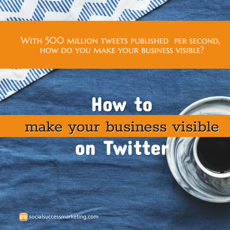 how to make your business visible on Twitter