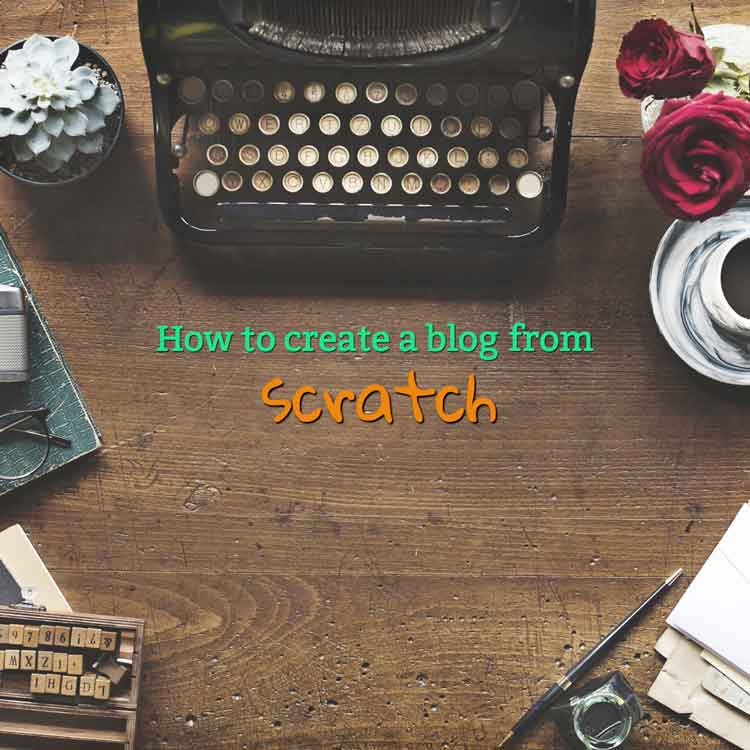 How to create a blog from scratch