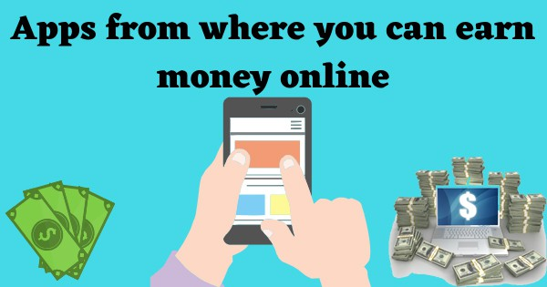 How to earn money online in India with Mobile Apps