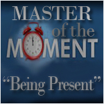 Master of the Moment