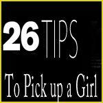 26 Tips to Pick up a Girl
