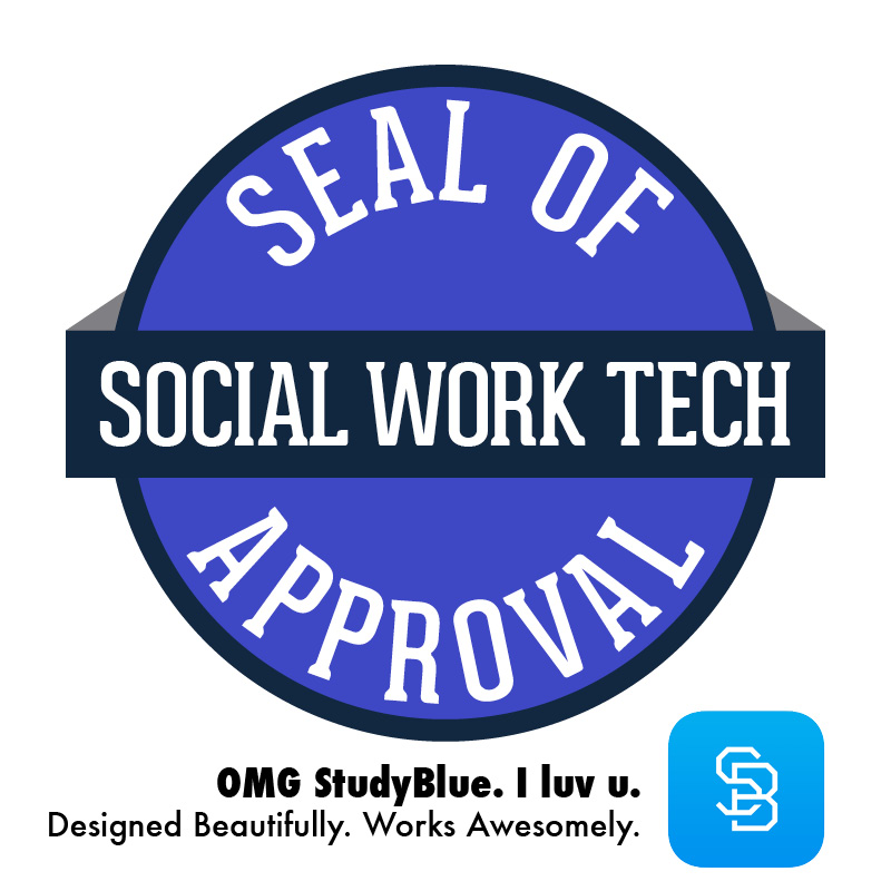 """Social Work Tech: Seal of Approval"" ""OMG StudyBlue, I love you"". Designed beautifully. Works Awesomely"", logo of StudyBlue"
