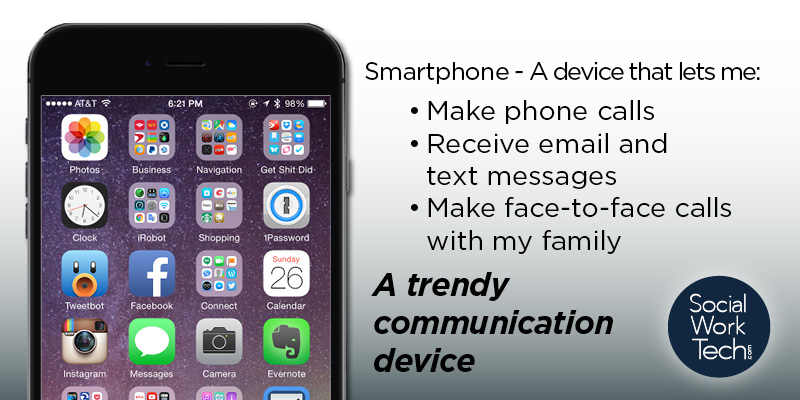 "Picture of an iPhone. ""A device that lets me make phone calls, receive email and text messages, make face-to-face calls with my family. A trendy communication device."" Social Work Tech logo on the lower right-hand side."