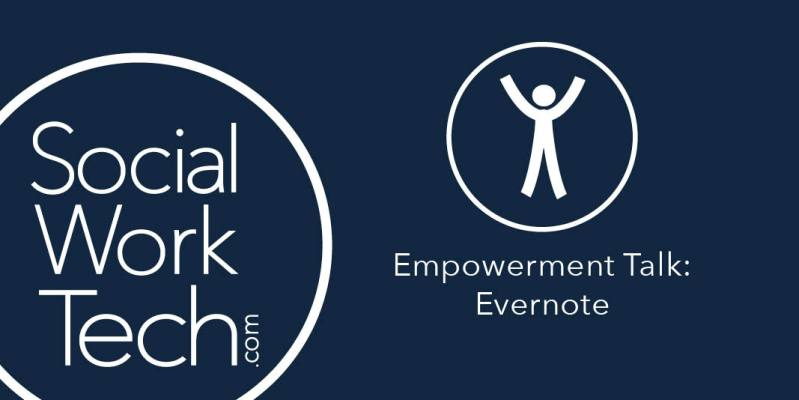 "A blue banner with the social work tech logo, a symbol of a person holding their hands in the air with the words: ""Empowerment Talk: Evernote"""
