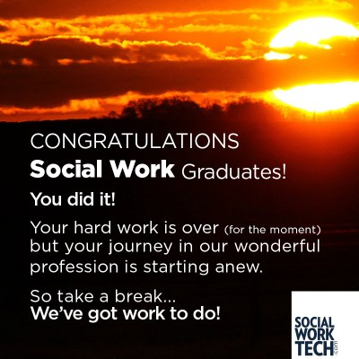 Congratulations Social Work Graduates! You did nit! Your hard work is over (for the moment) but your journey in our wonderful profession is starting anew. So take a break... we have work to do!
