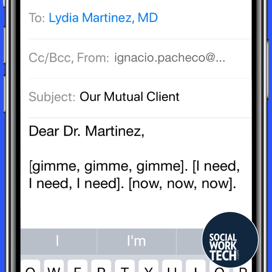 "Email Message says: ""Dear Dr. Martinez, [gimme, gimme, gimme]. [I need, I need, I need]. [now, now, now]."""