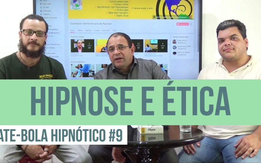 Bate Bola Hipnótico #9 – Hipnose e a Ética