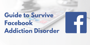 The Ultimate Guide to Survive Facebook Addiction Disorder