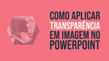 Efeito Transparencia PowerPoint