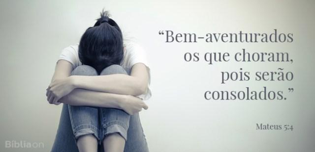 """""""Bem-aventurados os que choram, pois serão consolados."""" Mateus 5:4"""