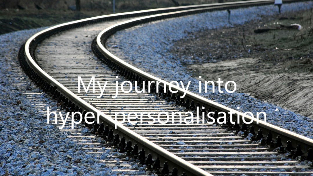 My journey into hyper-personalisation