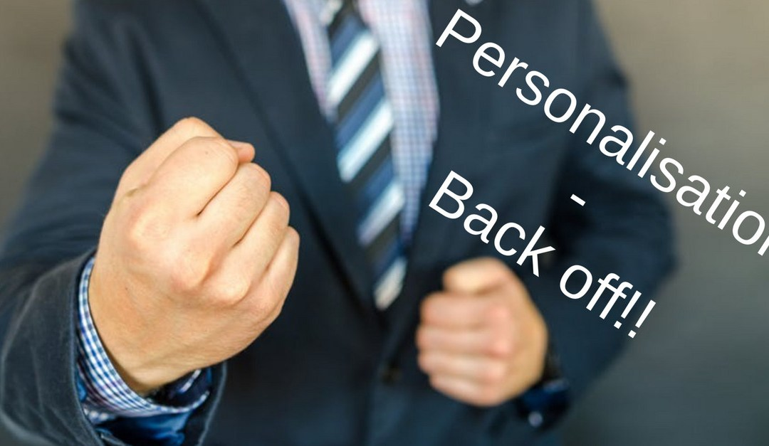 Personalisation – back off!!