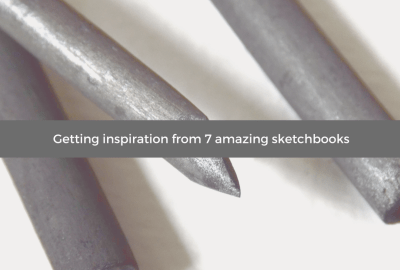 Getting inspiration from 7 amazing sketchbooks