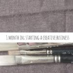 1 month in; starting a creative business