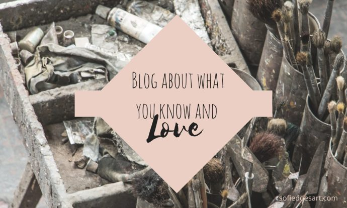 Blog about what you know and love