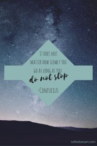 It does not matter how slowly you go as long as you do not stop. -Confucius (2)