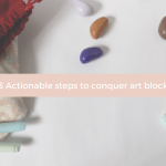 Actionable steps to conquer your art block