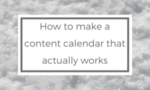 How to make a really good content calendar that works