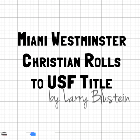 Miami Westminster Christian Rolls to USF Title | by Larry Blustein |
