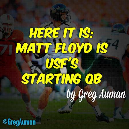 Here it is: Matt Floyd is USF's starting QB by Greg Auman | Featured Image | SoFloBulls.com