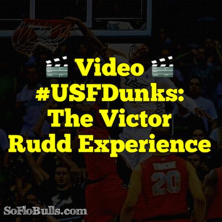 🎬 Video   #USFDunks - The Victor Rudd Experience   SoFloBulls.com by Matthew Manuri