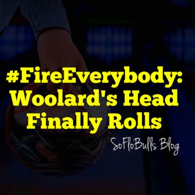 #FireEverybody: Woolard's Head Finally Rolls   SoFloBulls Blog   2014