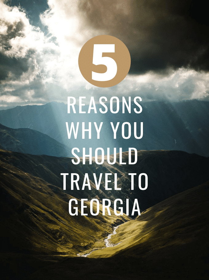 5 Reasons Why You Should Travel To Georgia